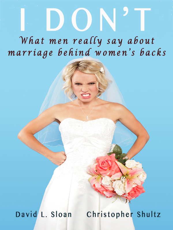 Cover of I Don't: What Men Really Say About Marriage Behind Women's Backs