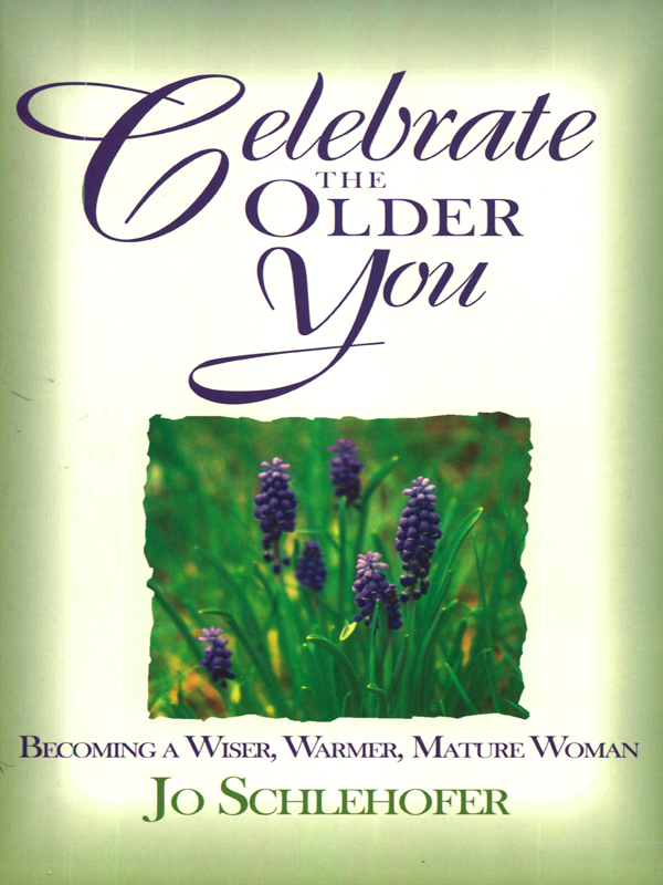 Cover of Celebrate the Older You: Becoming A Wiser, Warmer, Mature Woman