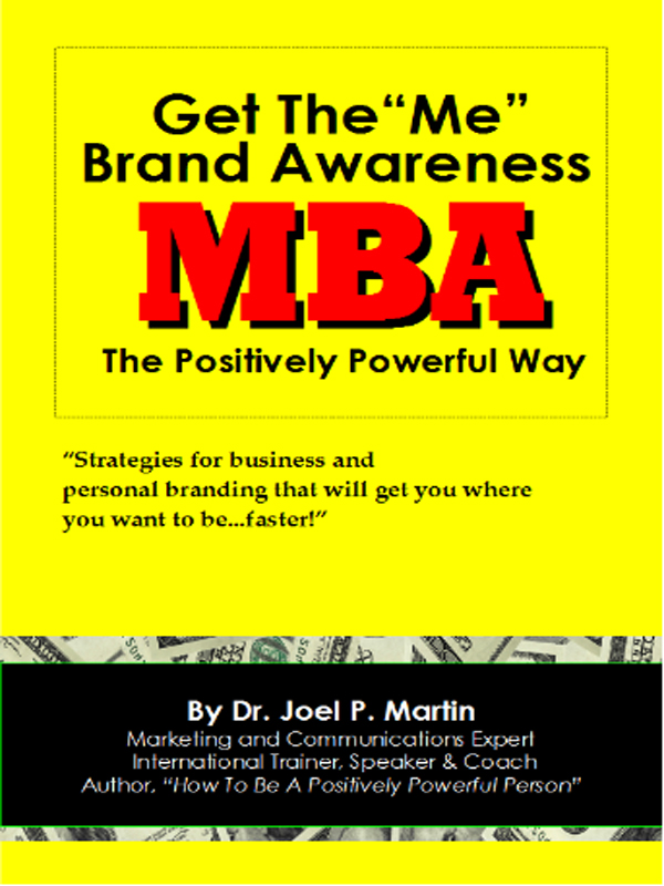 Cover of Get the Me Brand Awareness (MBA) the Positively Powerful Way