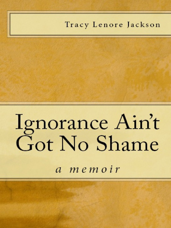 Cover of Ignorance Ain't Got No Shame