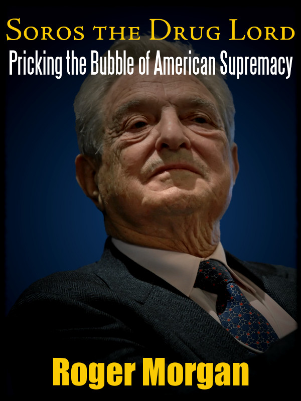 Cover of Soros the Drug Lord: Pricking the Bubble of American Supremacy