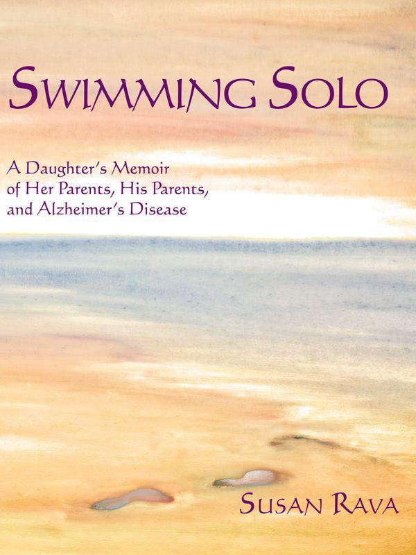 Cover of Swimming Solo: A Daughter's Memoir of Her Parents, His Parents, and Alzheimer's